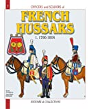 Jouineau, Andre: Officers and Soldiers of the French Hussars 1786-1804: From the &quot;Ancien Regime&quot; to the Empire