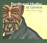 Musee Rath: Ferdinand Hodler Et Geneve: Collection Du Musee D&#39;art Et D&#39;histoire, Geneve