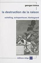 La destruction de la raison : Schelling,…