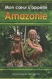 Tiberghien, Anne-Sophie: Mon coeur s'appelle Amazonie