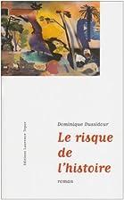 Le risque de l'histoire : roman by Dominique…
