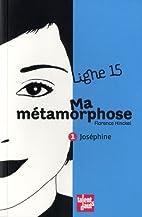 Ma métamorphose : Joséphine by Florence…