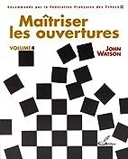 Maitriser les ouvertures - volume 4 by John…