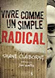 Shane Claiborne: Vivre comme un simple radical (French Edition)