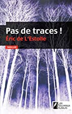 Pas de traces !: thriller by Éric de…