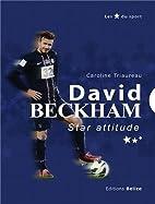 DAVID BECKHAM, STAR ATTITUDE by Caroline…