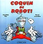 Coquin De Robot! by Benoît Laverdiere