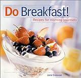 Donovan, Jane: Do Breakfast!: Recipes for Morning Gourmets