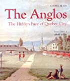 Blair, Louisa: The Anglos: The Hidden Face of Quebec City