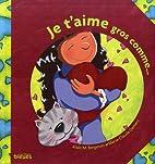 Je t'aime gros comme... by Alain Bergeron
