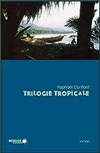 Trilogie tropicale by Raphaël Confiant