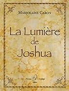 la lumière de joshua by Marjolaine Caron