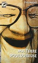 Ma terre douloureuse: roman by Yves Mugny