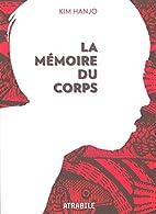 Memoire du corps (la) by Hanjo Kim