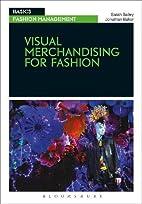 Visual Merchandising for Fashion (Basics) by…