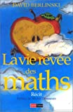 Berlinski, David: La Vie rêvée des maths (French Edition)
