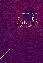 b.a. -ba la vie sans savoir lire by Bertrand…