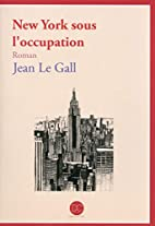 New York sous l'occupation by Jean Le Gall
