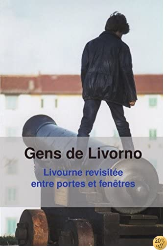 TGens de Livorno: Livourne revisitée entre portes et fenêtres (French Edition)