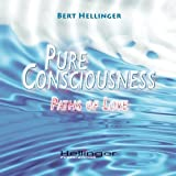 Hellinger, Bert: Pure Consciousness: Paths of löve