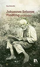 Johannes Seluner. Findling: Eine Recherche…