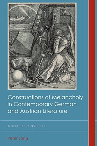 constructions-of-melancholy-in-contemporary-german-and-austrian-literature-cultural-history-and-literary-imagination