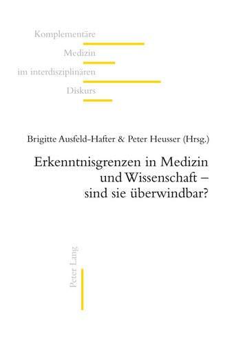 erkenntnisgrenzen-in-medizin-und-wissenschaft-sind-sie-berwindbar-komplementre-medizin-im-interdisziplinren-diskurs-german-edition