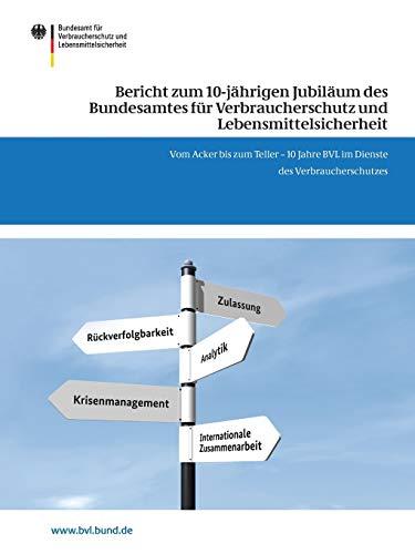 bericht-zum-10-jhrigen-jubilum-des-bundesamtes-fr-verbraucherschutz-und-lebensmittelsicherheit-vom-acker-bis-zum-teller-10-jahre-bvl-im-dienste-bvl-reporte-german-edition