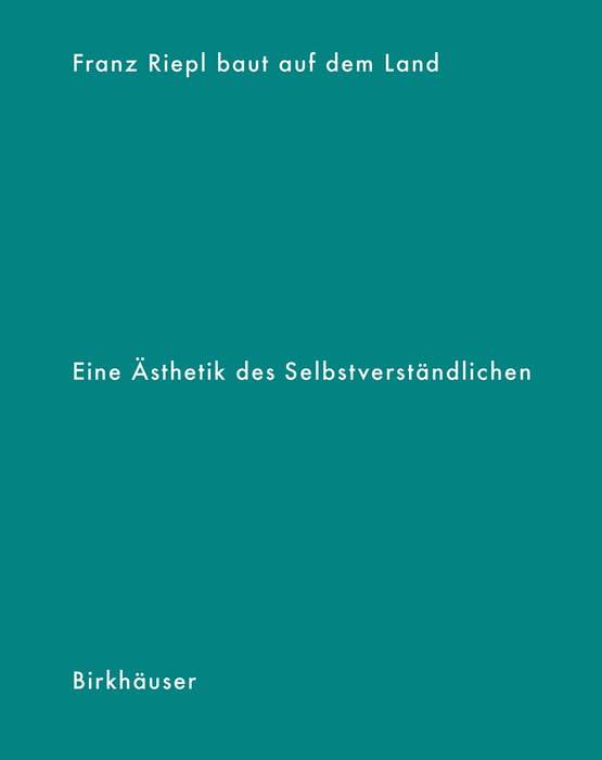 franz-riepl-baut-auf-dem-land-fr-eine-sthetik-des-selbstverstndlichen-german-edition