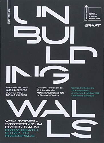 unbuilding-walls-vom-todesstreifen-zum-freien-raum-from-death-strip-to-freespace-german-edition