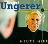 Ungerer, Tomi: Heute hier, morgen fort. 3 CDs. Anläßlich des 70. Geburtstags, mit Interview.