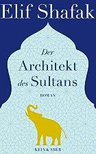 Der Architekt des Sultans by Elif Shafak