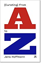 Jens Hoffmann: (Curating) From A to Z by…