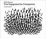 Eliasson, Olafur: Olafur Eliasson: Your Engagement Has Consequences On the Relativity Of Your Reality
