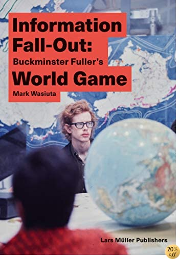 Information Fall-Out: Buckminster Fuller's World Game