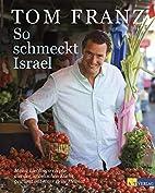 So schmeckt Israel. Meine Lieblingsrezepte…