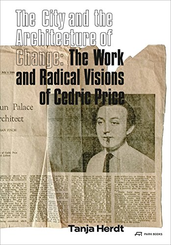 the-city-and-the-architecture-of-change-the-work-and-radical-visions-of-cedric-price