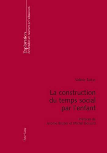 la-construction-du-temps-social-par-lenfant-prfaces-de-jerome-bruner-et-michel-bossard-exploration-french-edition