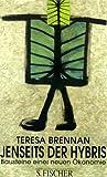 Brennan, Teresa: Jenseits der Hybris. Bausteine einer neuen Ökonomie