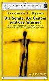 Dyson, Freeman J.: Die Sonne, das Genom und das Internet. Wissenschaftliche Innovation und die Technologien der Zukunft.