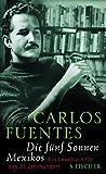 Carlos Fuentes: Die fünf Sonnen Mexikos
