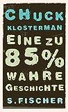 Chuck Klosterman: Eine zu 85% wahre Geschichte