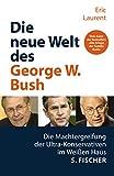 Laurent, Eric: Die neue Welt des George W. Bush.