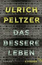 Das bessere Leben: Roman by Ulrich Peltzer