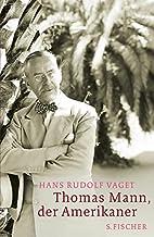 Thomas Mann, der Amerikaner: Leben und Werk…
