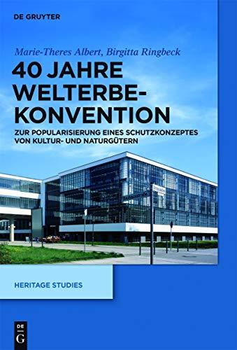 40-jahre-welterbekonvention-zur-popularisierung-eines-schutzkonzeptes-von-kultur-und-naturgutern-heritage-studies-german-edition