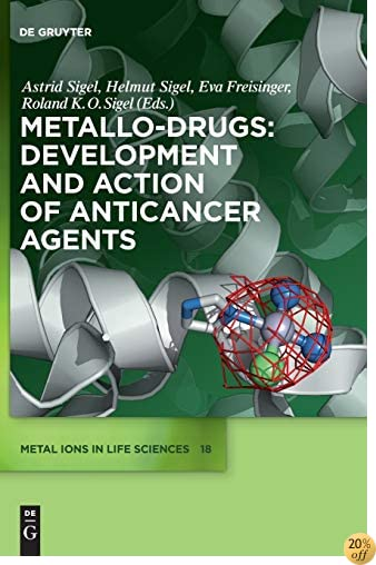 Metallo-Drugs: Development and Action of Anticancer Agents (Metal Ions in Life Sciences)