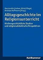 Alltagsgeschichte im Religionsunterricht :…