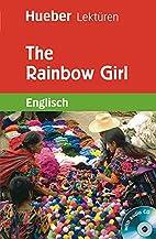 The Rainbow Girl: Lektüre mit Audio-CD by…