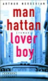 Nersesian, Arthur: Manhattan Loverboy.